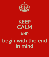keep-calm-and-begin-with-the-end-in-mind-6